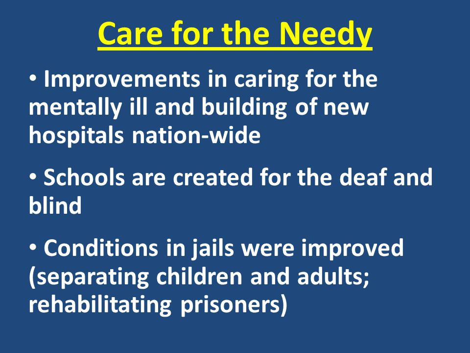 Care for the Needy Improvements in caring for the mentally ill and building of new hospitals nation-wide.