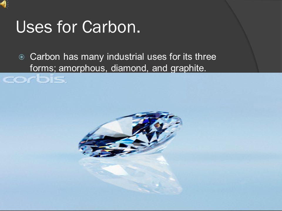 Uses for Carbon.