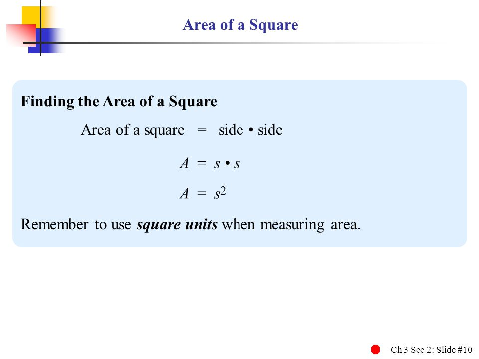 Area of a Square Finding the Area of a Square. Area of a square = side • side. A = s • s. A = s2.