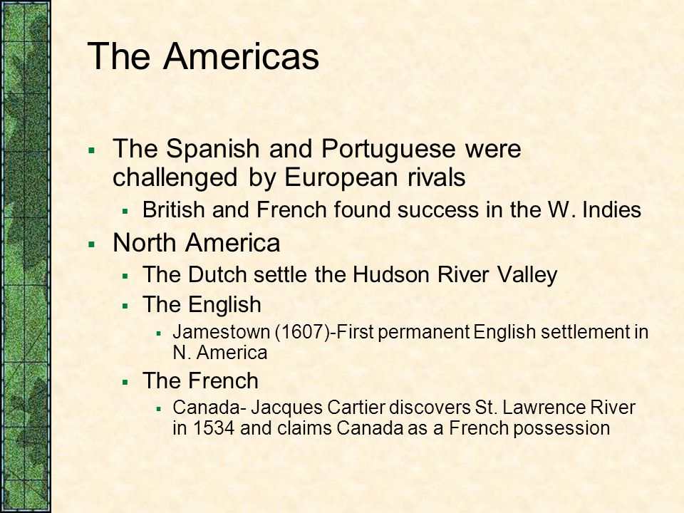 The Americas The Spanish and Portuguese were challenged by European rivals. British and French found success in the W. Indies.