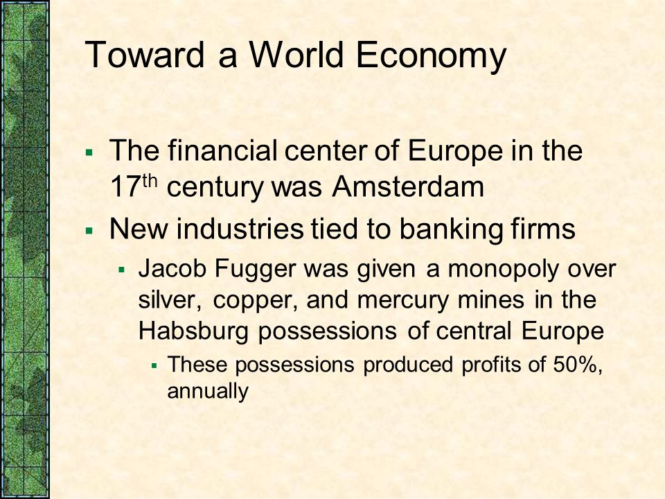 Toward a World Economy The financial center of Europe in the 17th century was Amsterdam. New industries tied to banking firms.