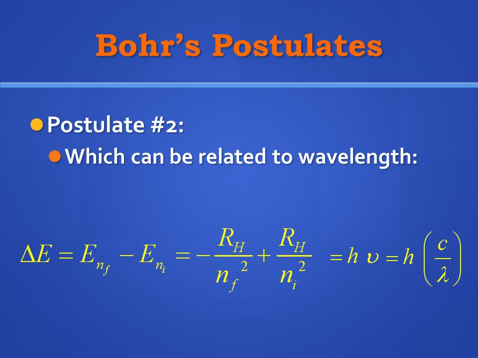 Bohr's Postulates Postulate #2: Which can be related to wavelength: