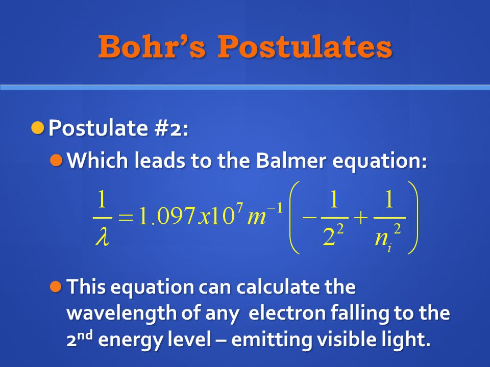 Bohr's Postulates Postulate #2: Which leads to the Balmer equation: