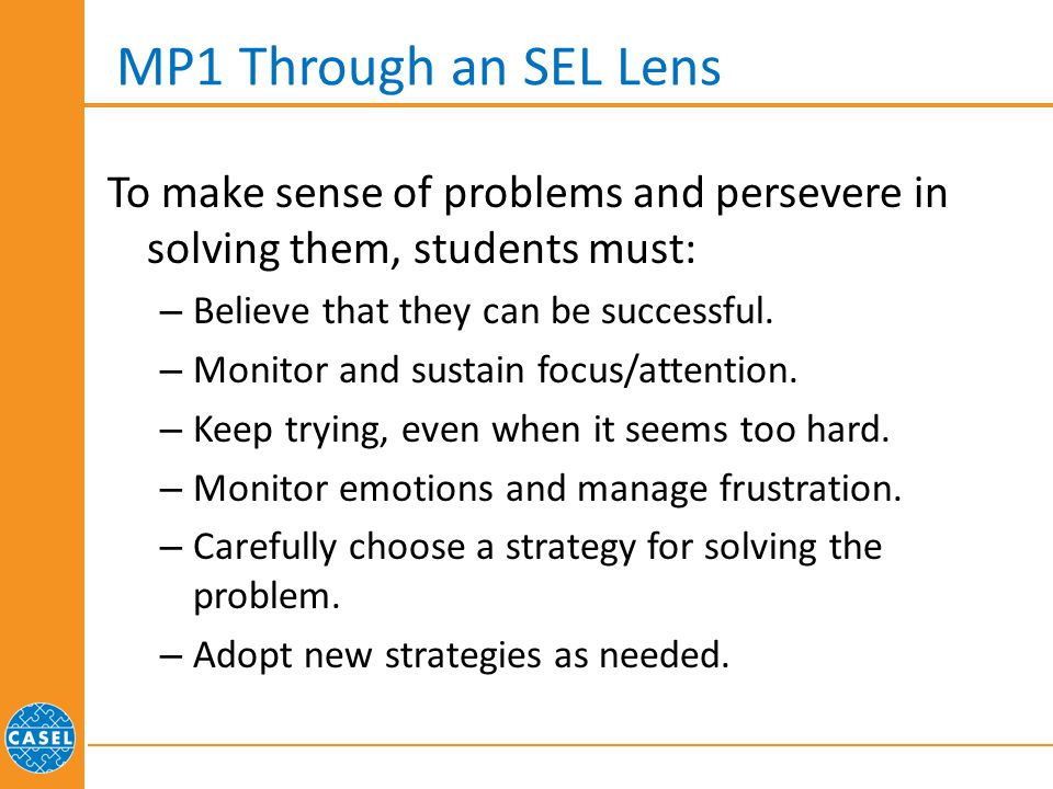 MP1 Through an SEL Lens To make sense of problems and persevere in solving them, students must: Believe that they can be successful.