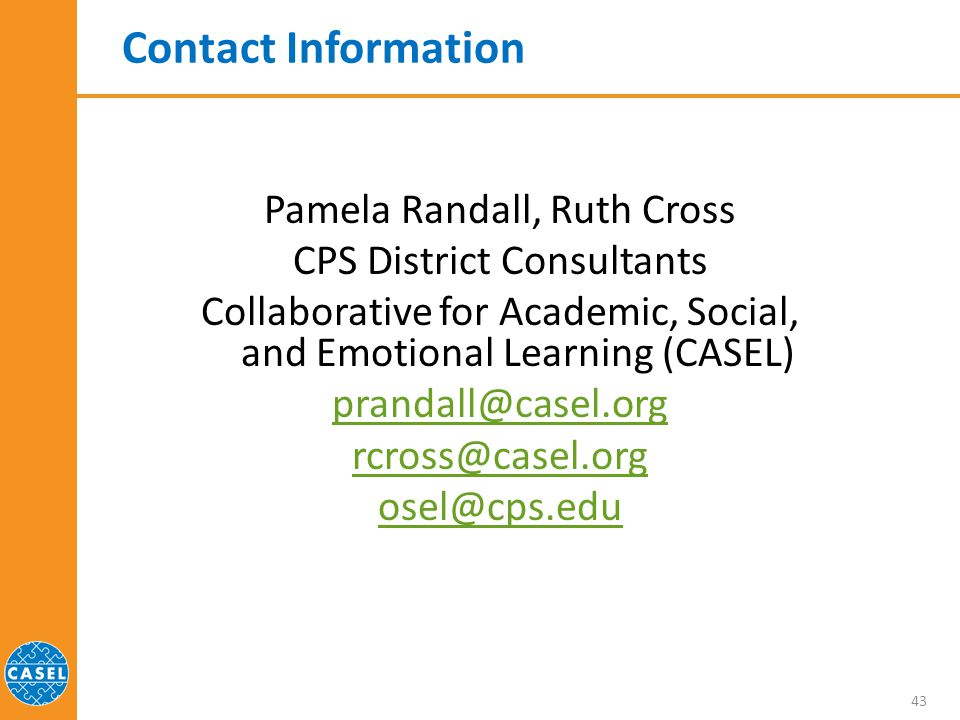 Contact Information Pamela Randall, Ruth Cross. CPS District Consultants. Collaborative for Academic, Social, and Emotional Learning (CASEL)
