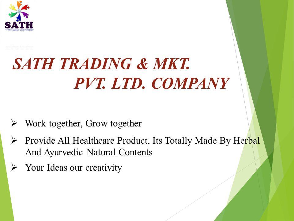 SATH TRADING & MKT. PVT. LTD. COMPANY Work together, Grow together