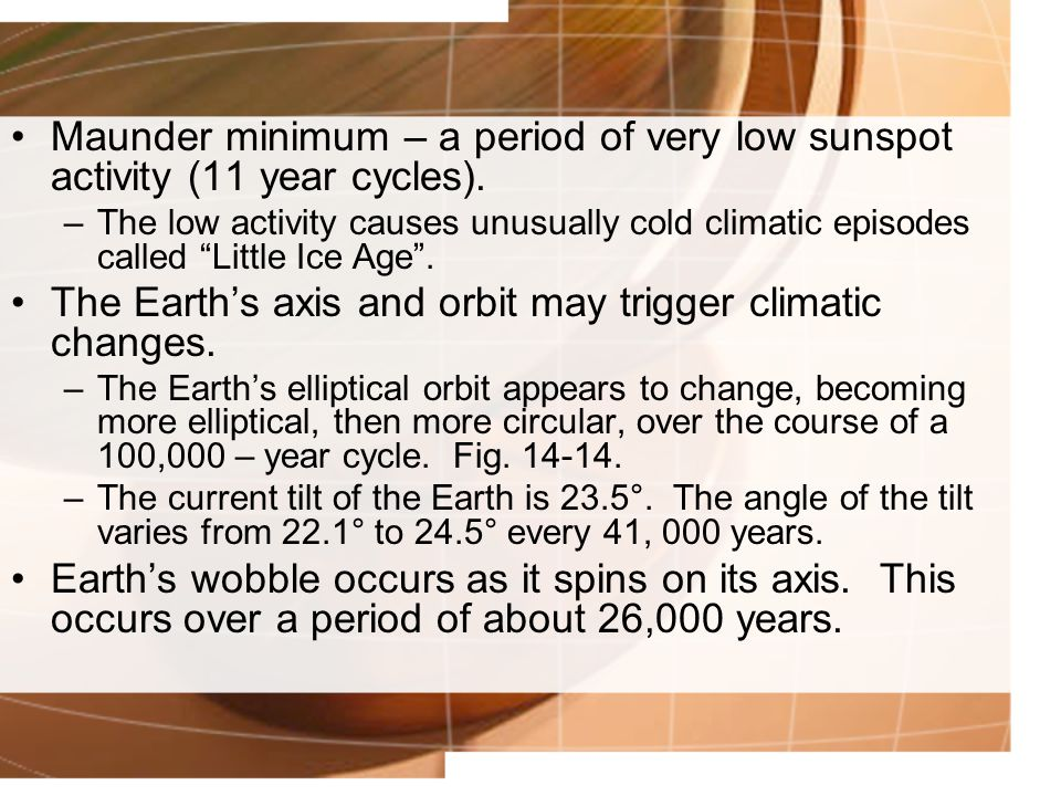 The Earth's axis and orbit may trigger climatic changes.