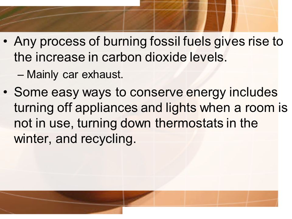 Any process of burning fossil fuels gives rise to the increase in carbon dioxide levels.