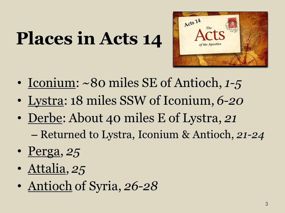 Places in Acts 14 Iconium: ~80 miles SE of Antioch, 1-5