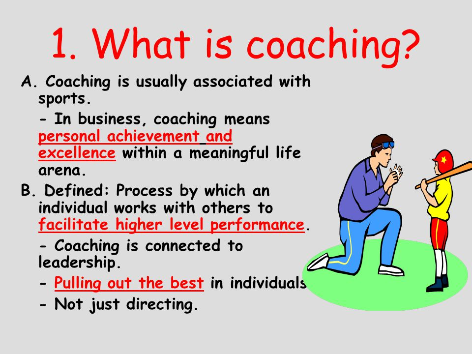 1. What is coaching A. Coaching is usually associated with sports.