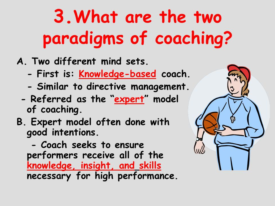 3.What are the two paradigms of coaching