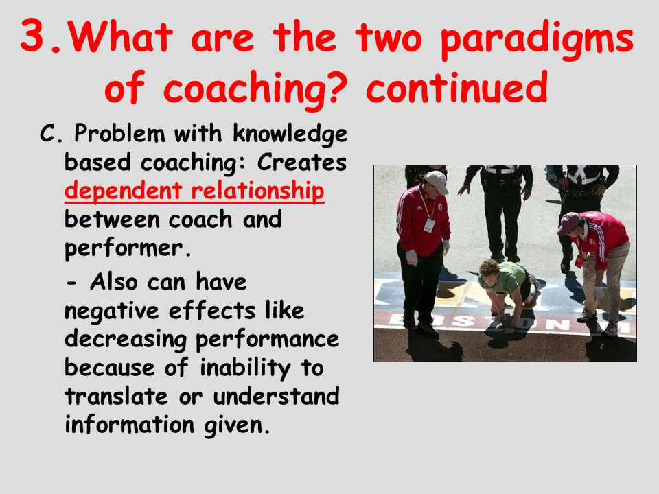 3.What are the two paradigms of coaching continued