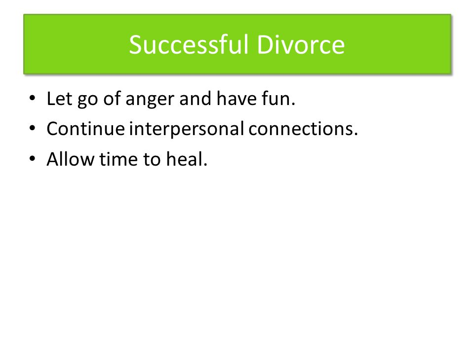 Successful Divorce Let go of anger and have fun.