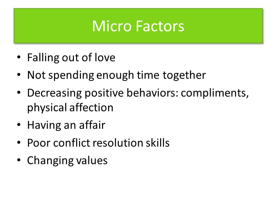Micro Factors Falling out of love Not spending enough time together