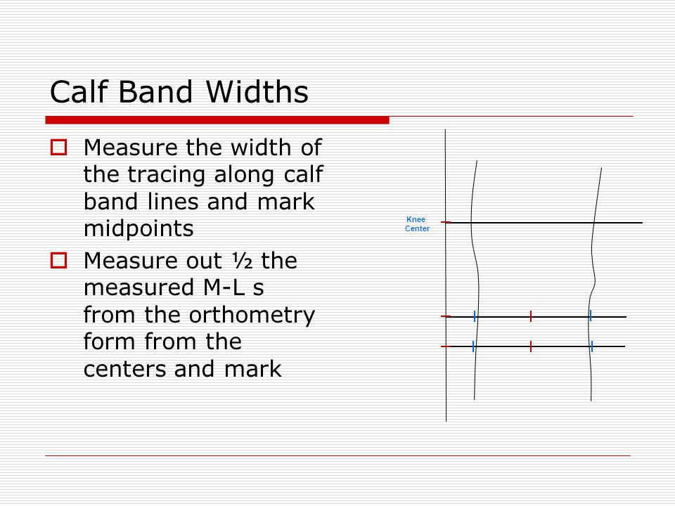 Calf Band Widths Measure the width of the tracing along calf band lines and mark midpoints.