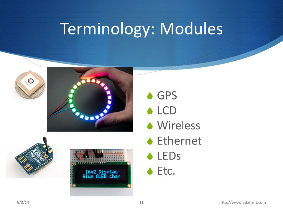 Terminology: Modules GPS LCD Wireless Ethernet LEDs Etc. 5/8/14