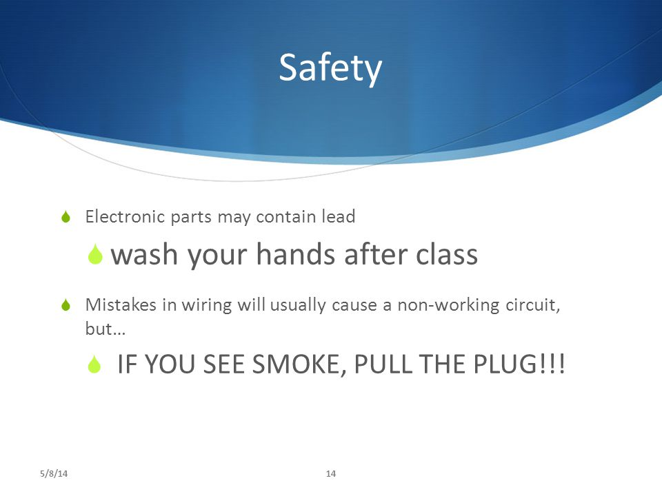 Safety wash your hands after class IF YOU SEE SMOKE, PULL THE PLUG!!!