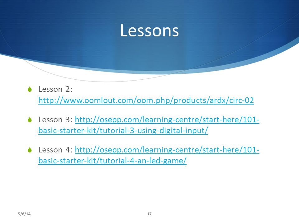 Lessons Lesson 2: http://www.oomlout.com/oom.php/products/ardx/circ-02