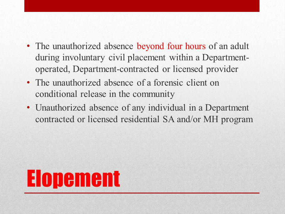 The unauthorized absence beyond four hours of an adult during involuntary civil placement within a Department-operated, Department-contracted or licensed provider