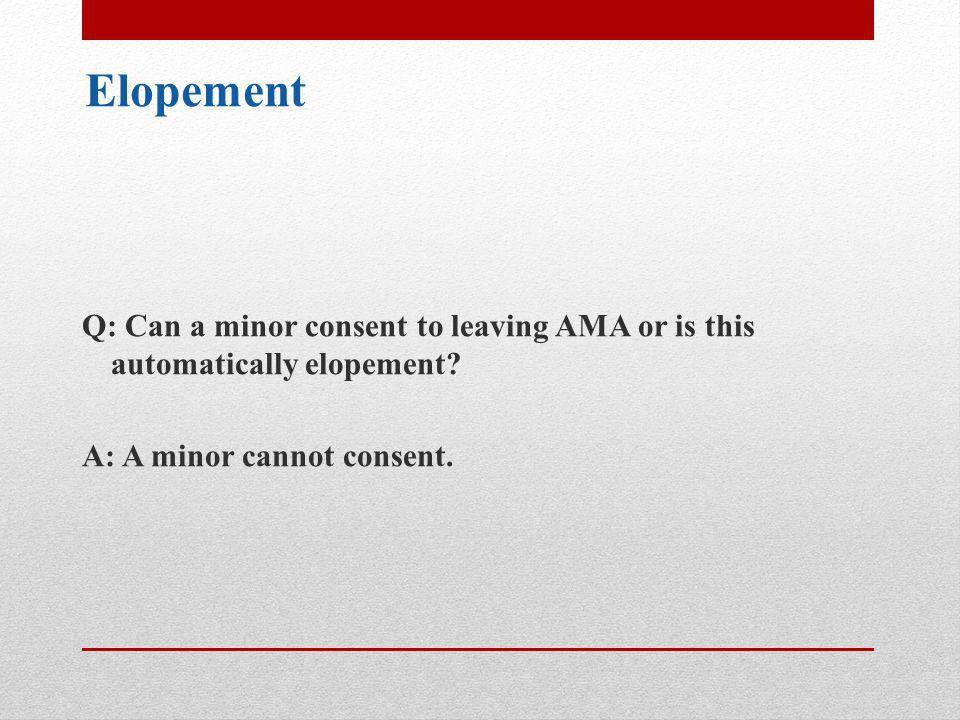 Elopement Q: Can a minor consent to leaving AMA or is this automatically elopement.