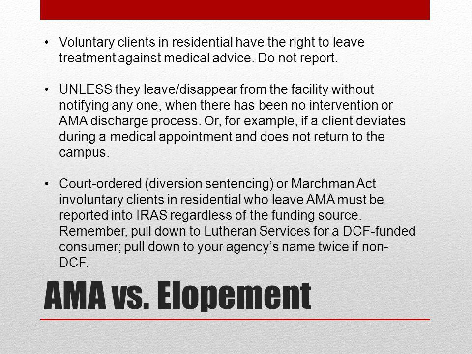 Voluntary clients in residential have the right to leave treatment against medical advice. Do not report.