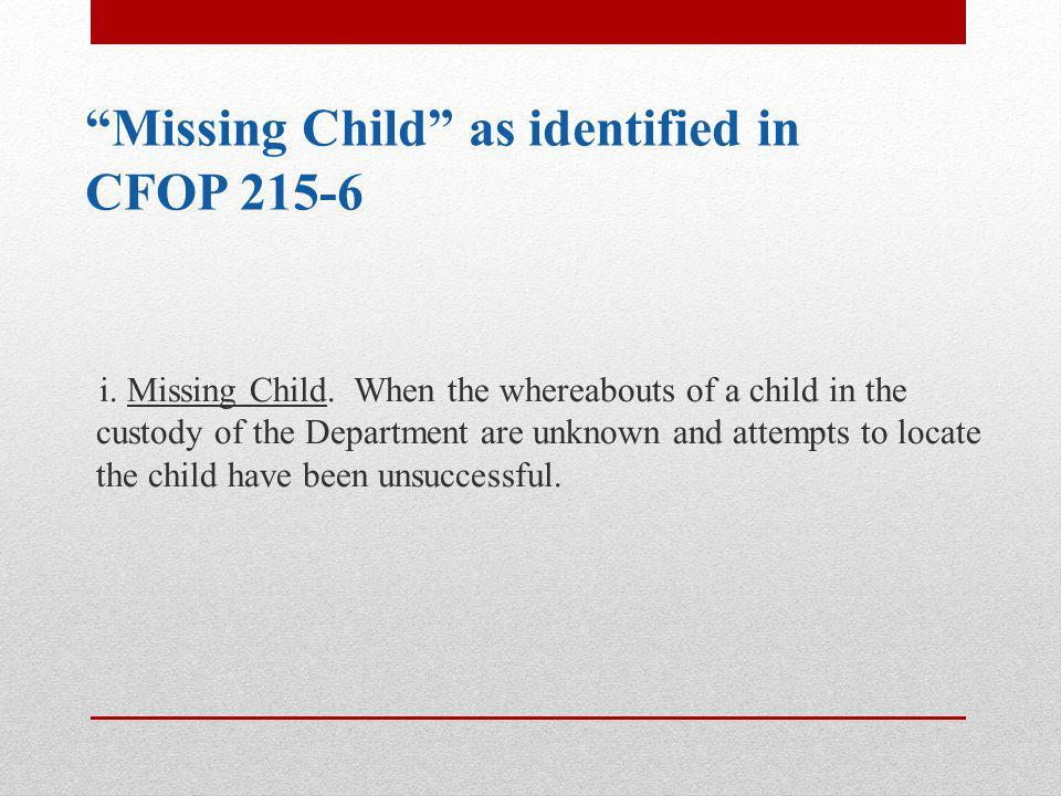 Missing Child as identified in CFOP 215-6