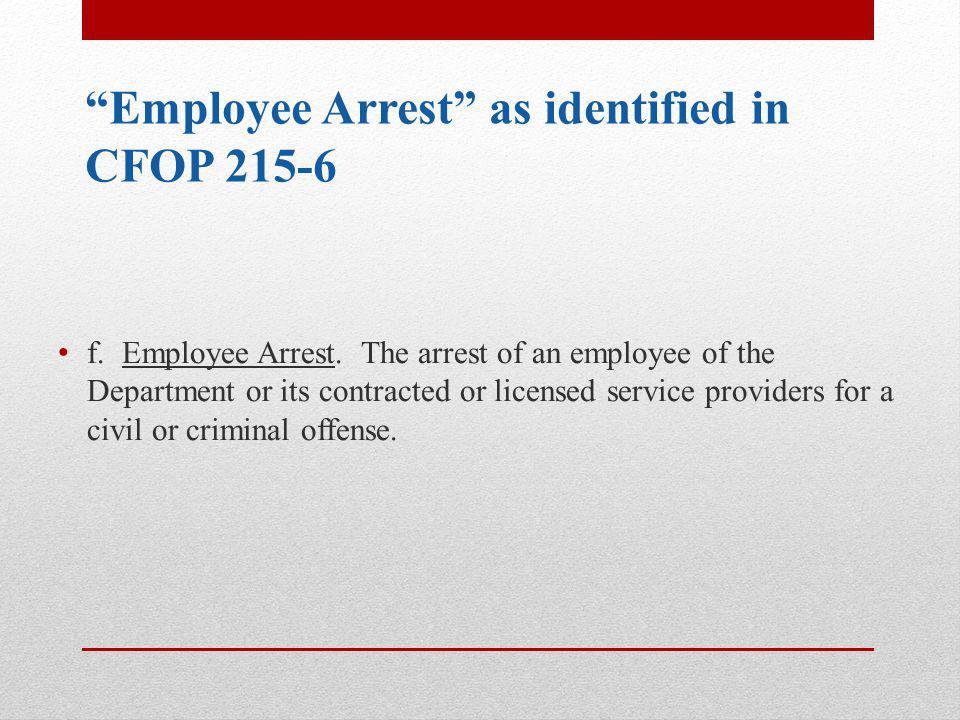 Employee Arrest as identified in CFOP 215-6