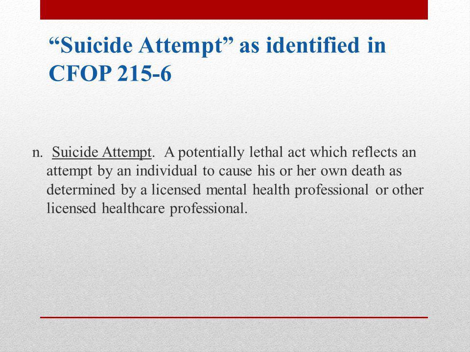 Suicide Attempt as identified in CFOP 215-6