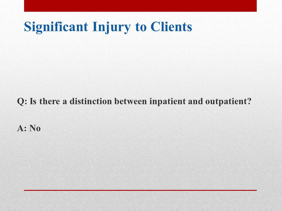 Significant Injury to Clients