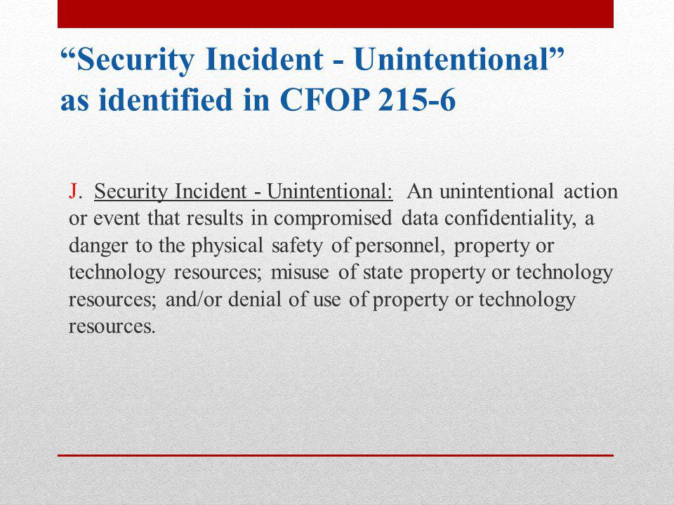 Security Incident - Unintentional as identified in CFOP 215-6