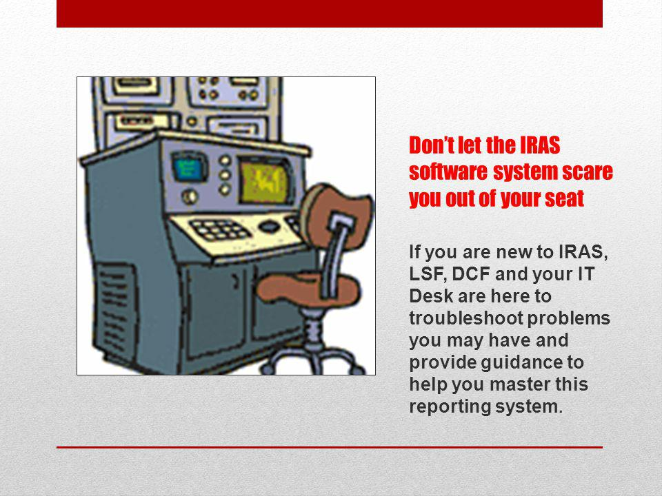 Don't let the IRAS software system scare you out of your seat
