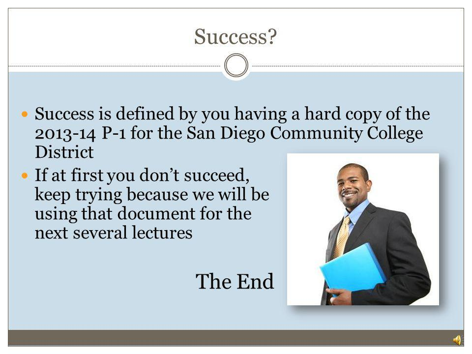 Success Success is defined by you having a hard copy of the 2013-14 P-1 for the San Diego Community College District.