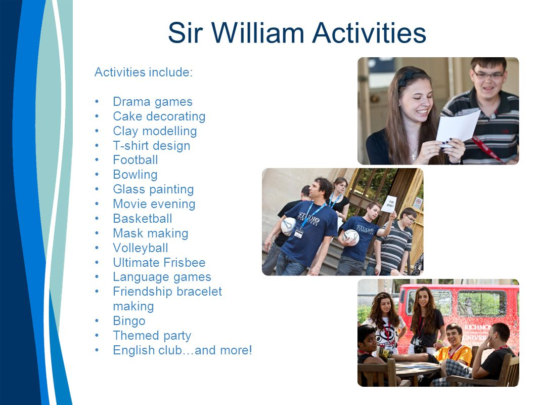 Sir William Activities