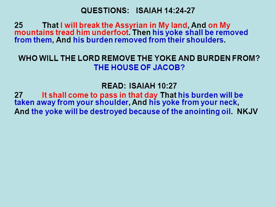 WHO WILL THE LORD REMOVE THE YOKE AND BURDEN FROM