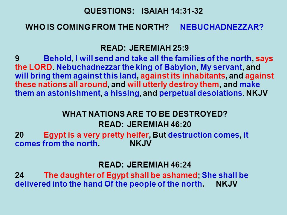 WHO IS COMING FROM THE NORTH NEBUCHADNEZZAR READ: JEREMIAH 25:9