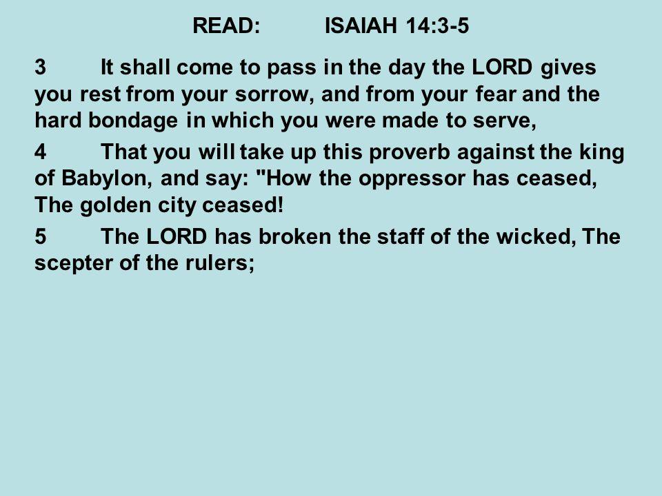 READ: ISAIAH 14:3-5
