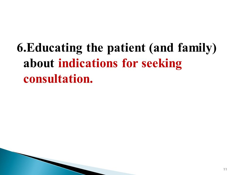 6.Educating the patient (and family) about indications for seeking consultation.