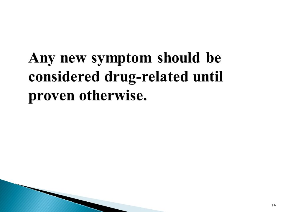 Any new symptom should be considered drug-related until proven otherwise.