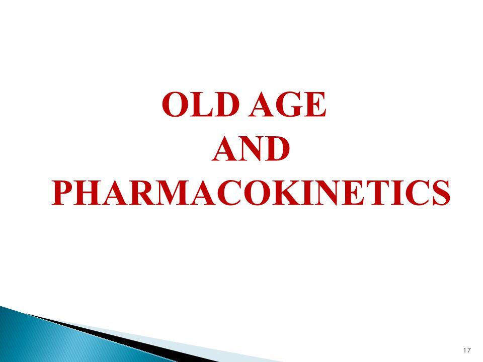 OLD AGE AND PHARMACOKINETICS