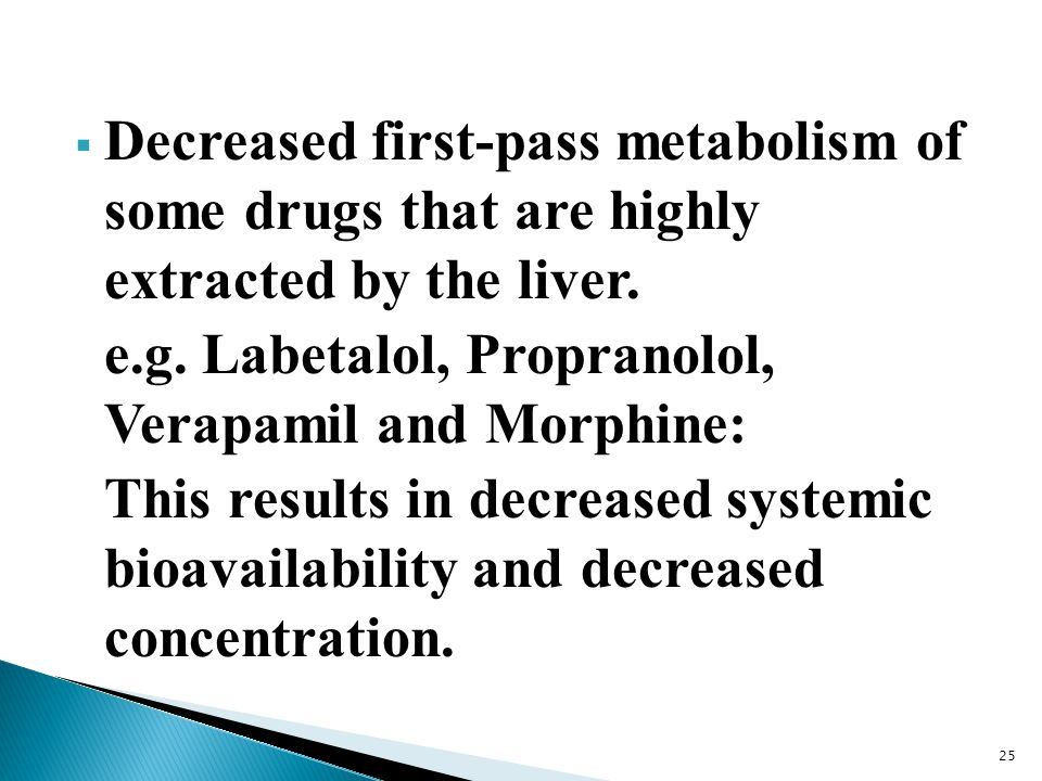 Decreased first-pass metabolism of some drugs that are highly extracted by the liver.