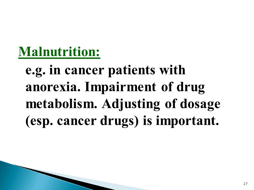 Malnutrition: e. g. in cancer patients with anorexia
