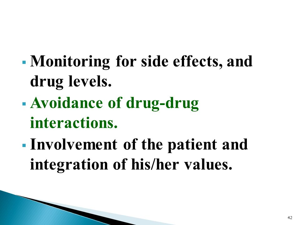 Monitoring for side effects, and drug levels.