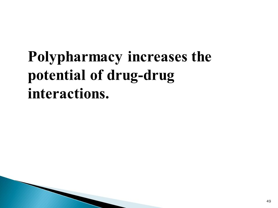Polypharmacy increases the potential of drug-drug interactions.