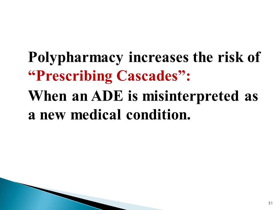 Polypharmacy increases the risk of Prescribing Cascades : When an ADE is misinterpreted as a new medical condition.