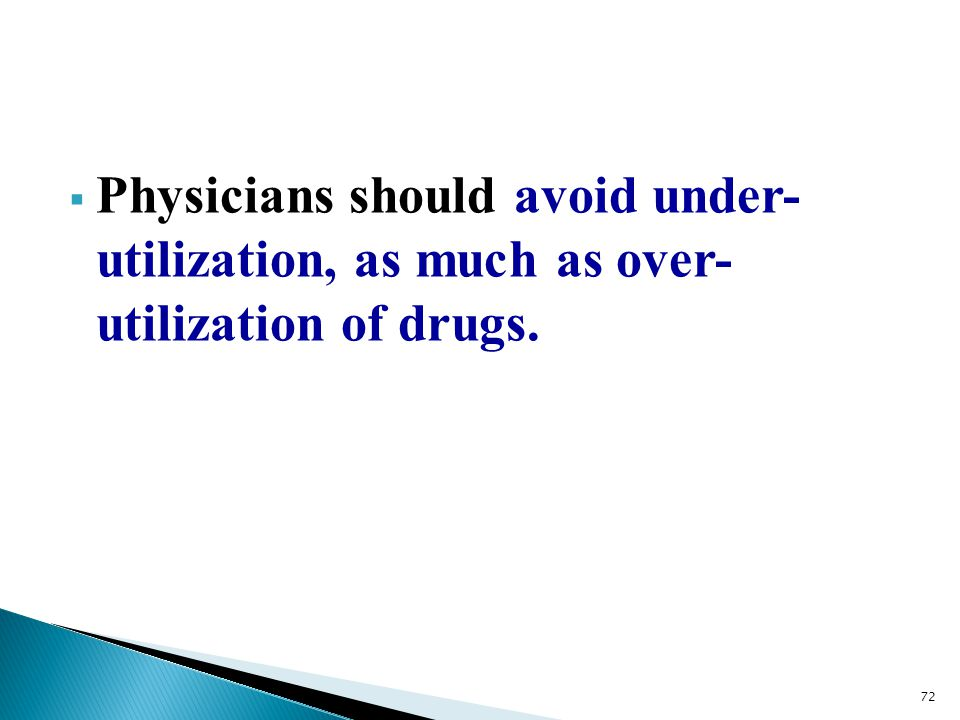 Physicians should avoid under- utilization, as much as over- utilization of drugs.