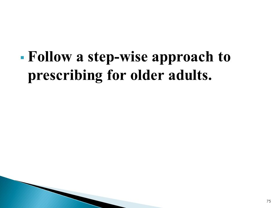 Follow a step-wise approach to prescribing for older adults.