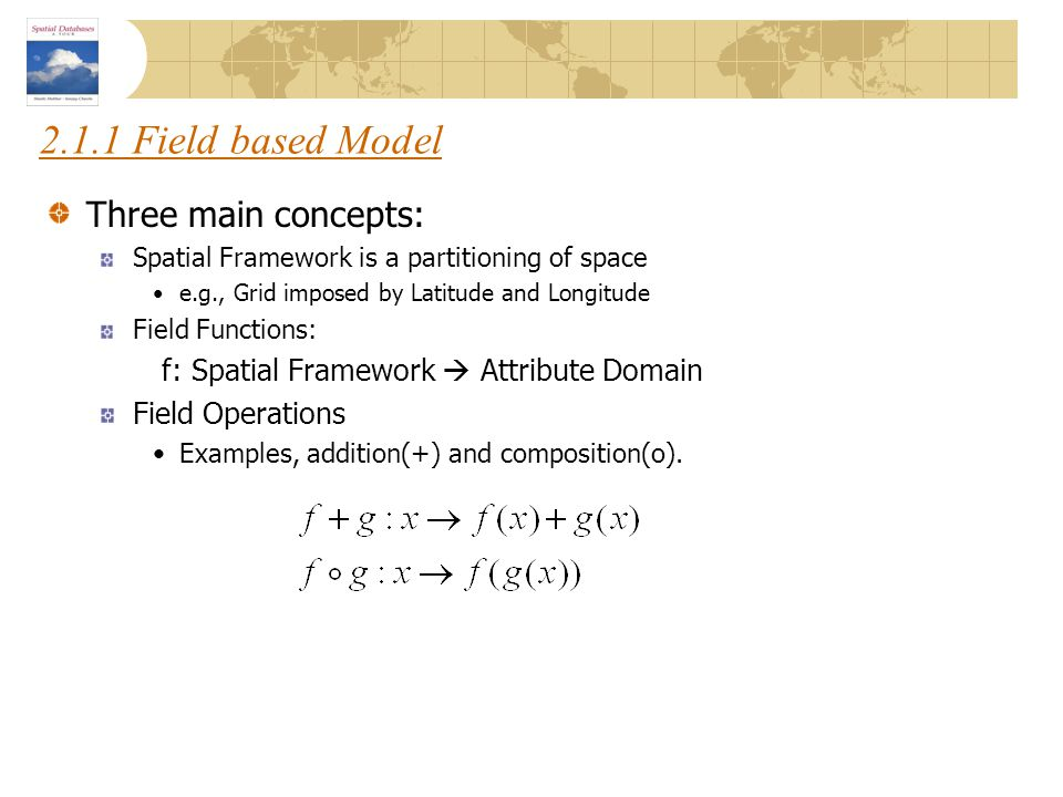 2.1.1 Field based Model Three main concepts: