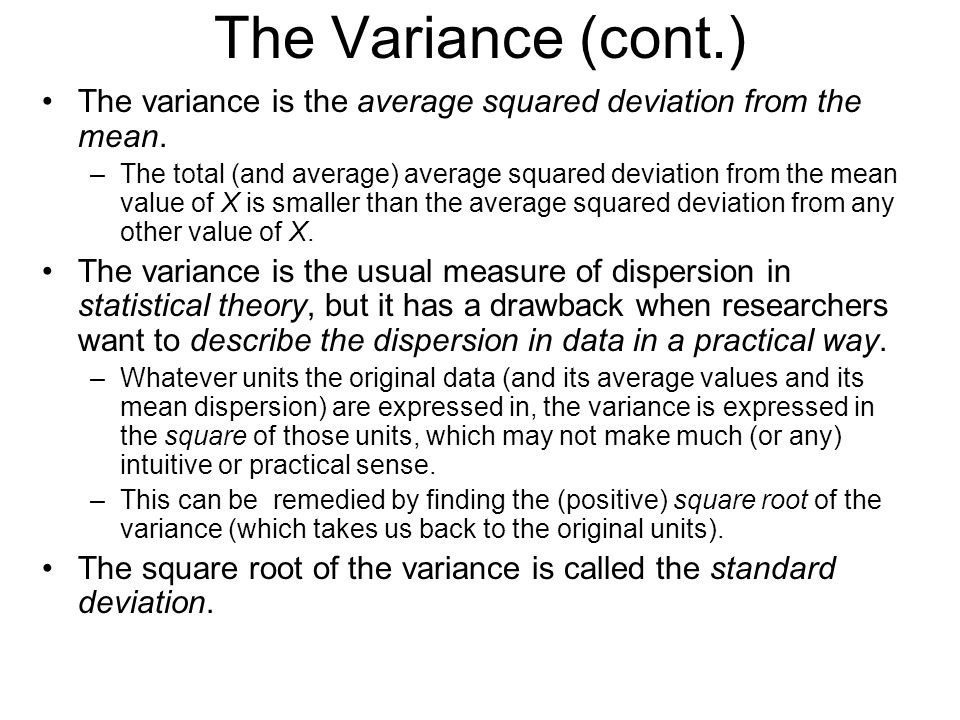 The Variance (cont.) The variance is the average squared deviation from the mean.