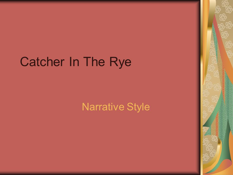 Catcher In The Rye Narrative Style