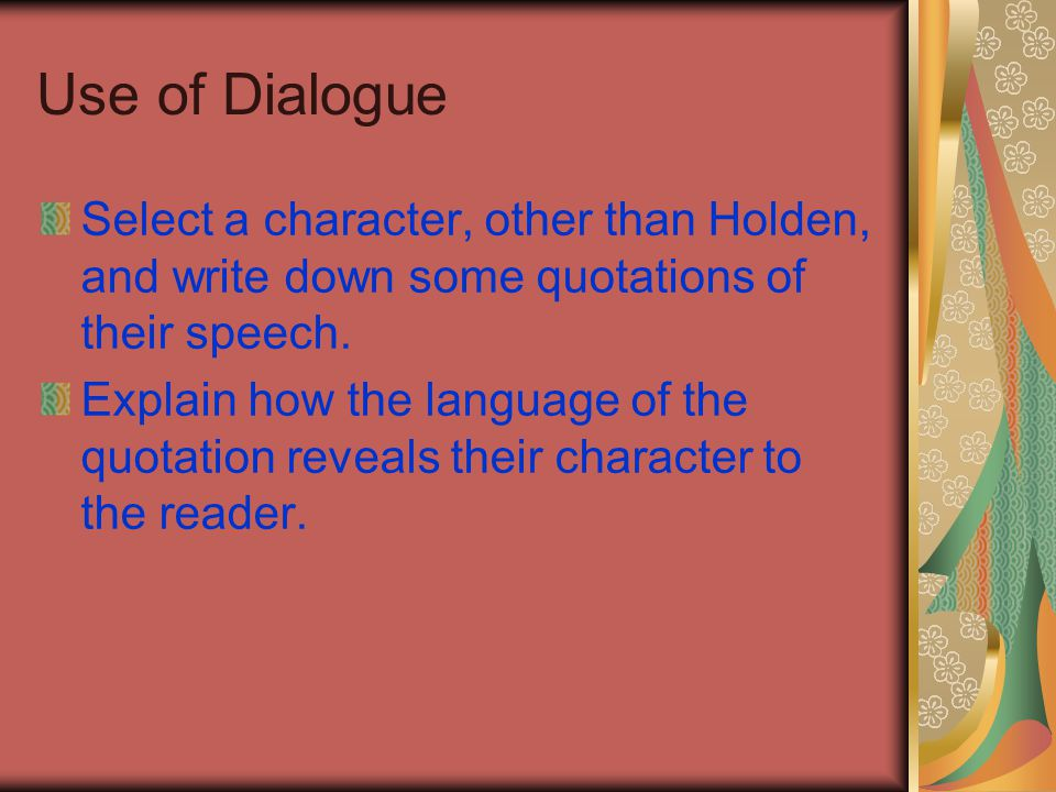 Use of Dialogue Select a character, other than Holden, and write down some quotations of their speech.